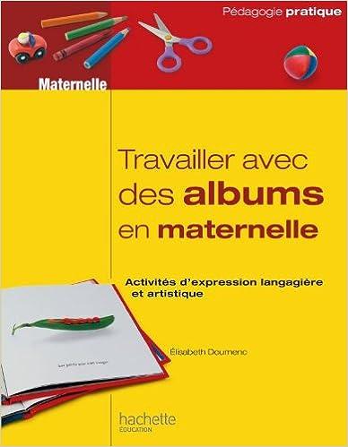 Livres TRAVAILLER AVEC DES ALBUMS CLASSE MATERNELLE: Activités d'expression langagière et artistique pdf ebook