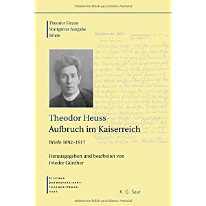 Aufbruch im Kaiserreich: Briefe 1892-1917 (Theodor Heuss: Stuttgarter Ausgabe) (German Edition) Frieder GA1/4nther and Frieder Ga1/4nther