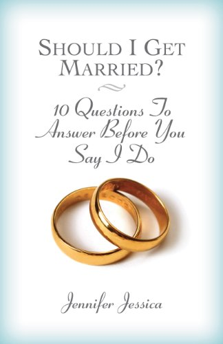 Should I Get Married? 10 Questions to Answer Before You Say