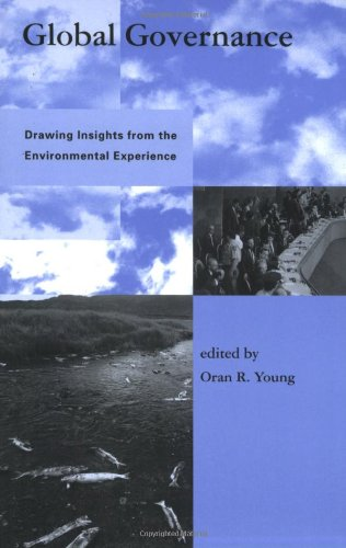 Global Governance: Drawing Insights from the Environmental Experience (Global Environmental Accord: Strategies for Susta