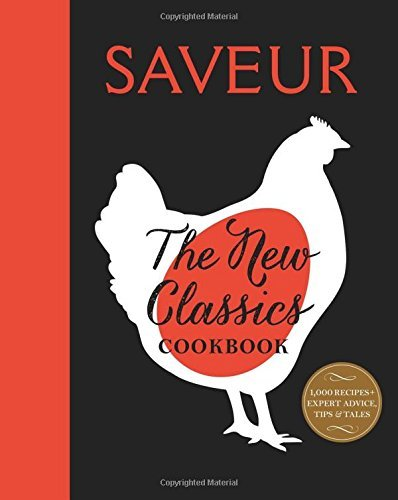 Saveur: The New Classics Cookbook: More than 1,000 of the world's best recipes for today's kitchen ()