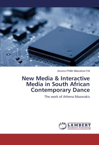 New Media & Interactive Media in South African Contemporary Dance: The work of Athena Mazarakis