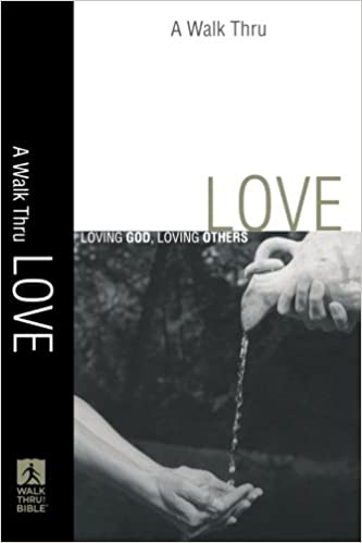 Walk Thru Love, A: Loving God, Loving Others (Walk Thru the Bible Discussion Guides)