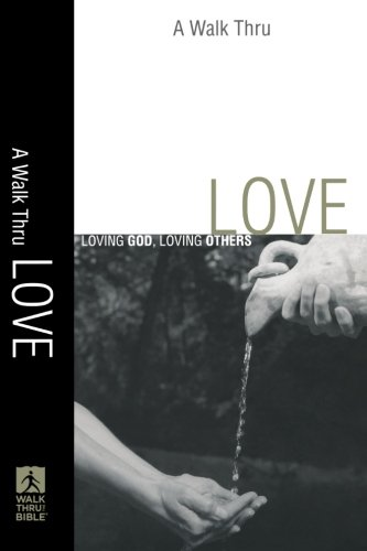 Download Walk Thru Love, A: Loving God, Loving Others (Walk Thru the Bible Discussion Guides) pdf epub