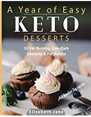 A Year of Easy Keto Desserts: 52 Seasonal Fat Burning, Low-Carb Desserts & Fat Bombs with less than 5 gram of carbs