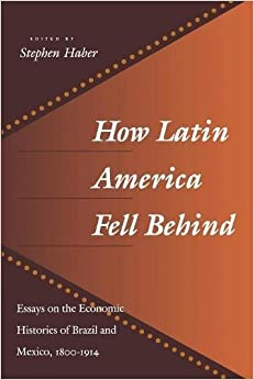 How Latin America Fell Behind: Essays on the Economic Histories of Brazil and Mexico, 1800-1914