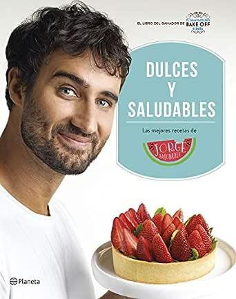 Dulces y saludables: Las mejores recetas de Jorge Saludable eBook ...