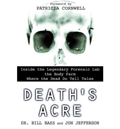 Death's Acre: Inside the Legendary Forensic Lab the Body Farm Where the Dead Do Tell Tales (Paperback) - - Bass Bill
