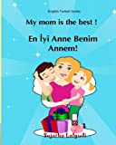 English Turkish books: My mom is the best: Bilingual (Turkish Edition), Children's English-Turkish Picture book (Bilingual Edition), Easy Turkish and English reader, Turkish kids
