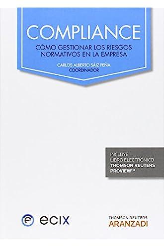 Descargar gratis Compliance. Cómo Gestionar Los Riesgos Normativos En La Empresa de D.) Carlos Alberto Sáiz Peña (coor