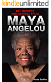 101 Quotes and Sayings From Maya Angelou: Inspirational Quotes From Phenomenal Woman