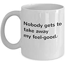 """Nobody gets to take away my feel-good"" is a perfect gift mug for a friend who needs a mood-boost--or for yourself!"