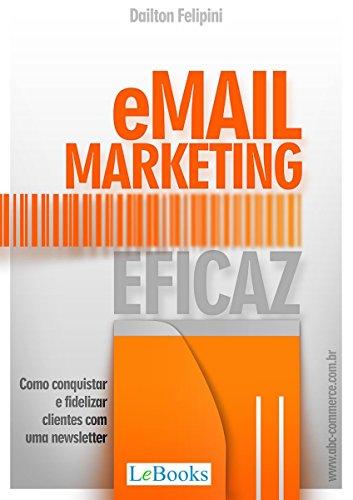 Email marketing eficaz: Como conquistar e fidelizar clientes com uma newsletter (Ecommerce Melhores Práticas)