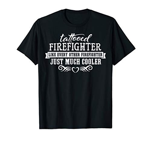 Funny Tattooed Firefighter T-Shirt - Just Much -