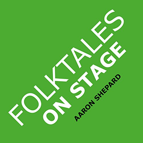 Search : Folktales on Stage: Children's Plays for Reader's Theater (or Readers Theatre), With 16 Scripts from World Folk and Fairy Tales and Legends, Including Asian, African, and Native American
