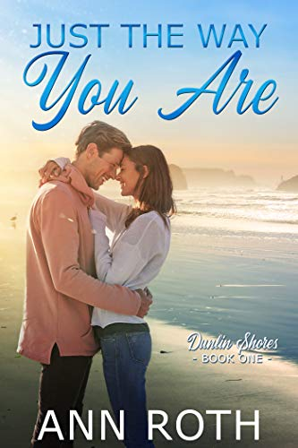 Ann Roth: Just the Way You Are: Love and Family Life in a Seaside Town (Dunlin Shores Book 1)