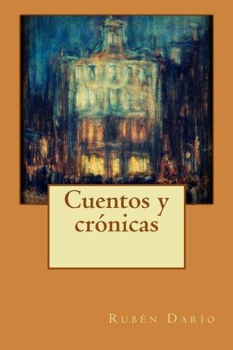 Cuentos y crónicas (Spanish Edition): Rubén Darío: 9781533056962: Amazon.com: Books