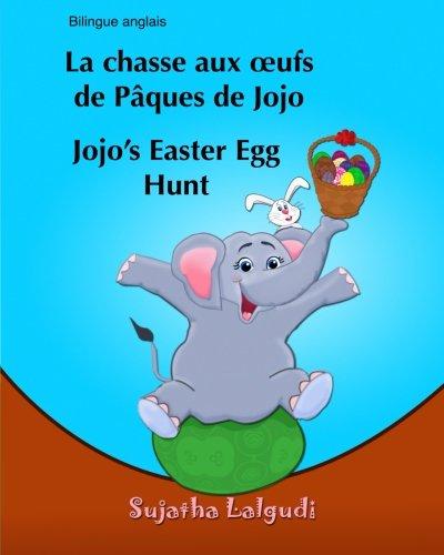 Livre pour enfants: La chasse aux oufs de Paques de Jojo. Jojo's Easter Egg Hunt: Livre pour les enfants (histoires pour enfants). (Edition bilingue ... livres pour les enfants) (Volume 11)