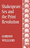 Shakespeare, Sex and the Print Revolution, Williams, Gordon H. and Williams, 0485121212