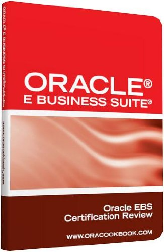 Oracle® E Business Suite® Interview Questions: Unofficial Oracle EBS Certification Review Pdf