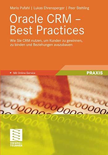 Oracle CRM - Best Practices: Wie Sie CRM nutzen, um Kunden zu gewinnen, zu binden und Beziehungen auszubauen (German Edition)