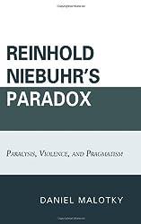 Reinhold Niebuhr's Paradox: Paralysis, Violence and Pragmatism