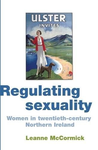 Regulating Sexuality: Women in twentieth-century Northern Ireland