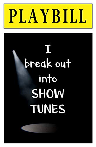 Pdf Arts PLAYBILL: I Break Out into Show Tunes: Blank Journal and Broadway Musical Theater Gift