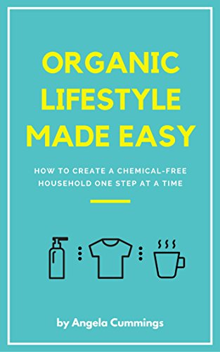Organic Lifestyle Made Easy: How To Create A Chemical-Free Household One Step At A (Free How To Ebooks)