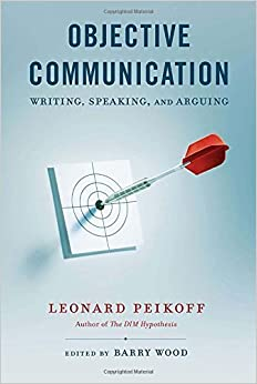 Book Objective Communication: Writing, Speaking and Arguing by Peikoff, Leonard(September 3, 2013)