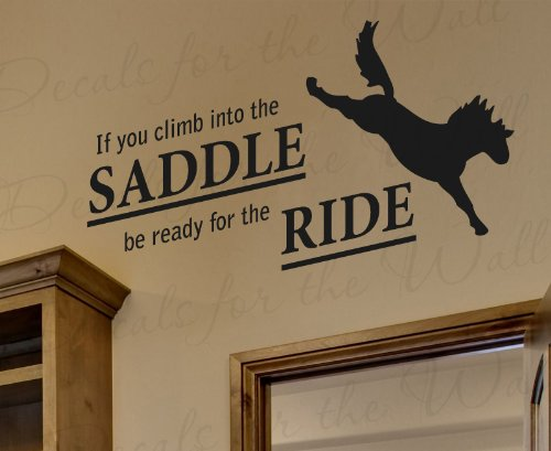 - If You Climb Into the Saddle Be Ready for the Ride Horse - Cowboy Cowgirl Boy Girl Sports Themed Kids Room Playroom - Vinyl Quote Sticker Graphic, Wall Decal Decor, Saying Lettering, Art Mural Decoration