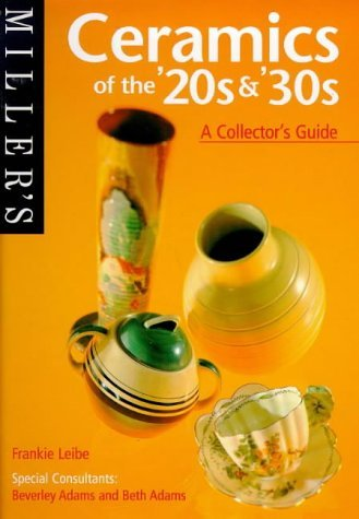 Miller's Ceramics of the '20s & '30s: A Collector's Guide (Miller's Collector's Guides) by Frankie Leibe (18-Feb-1999) Paperback