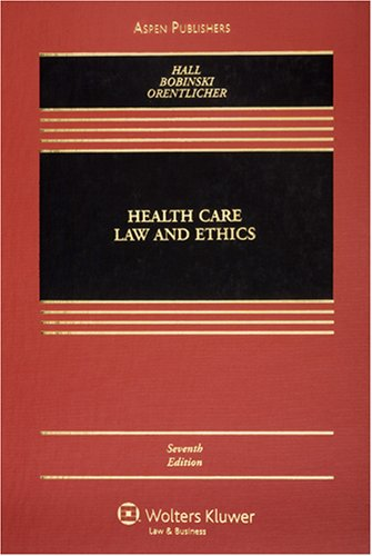 Health Care Law and Ethics (Casebook Series)
