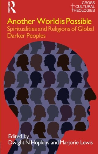 Another World is Possible: Spiritualities and Religions of Global Darker Peoples (Cross Cultural Theologies)