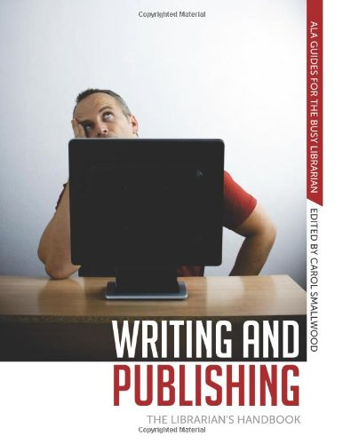 Writing and Publishing: The Librarian's Handbook (ALA Guides for the Busy Librarian)