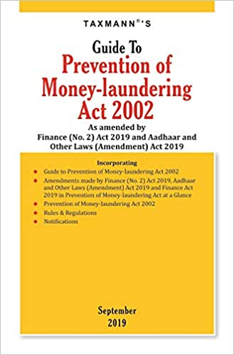 Guide to Prevention of Money-laundering Act 2002-As amended by Finance (No. 2) Act 2019 and Aadhaar and Other Laws (Amendment) Act 2019
