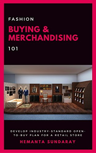 FASHION BUYING & MERCHANDISING 101: DEVELOP INDUSTRY-STANDARD OPEN-TO-BUY PLAN FOR A RETAIL ()