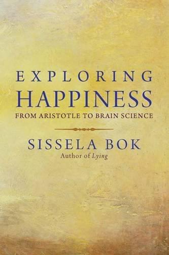 Exploring Happiness: From Aristotle to Brain Science [Sissela Bok] (Tapa Blanda)