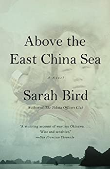 Above the East China Sea: A novel by [Bird, Sarah]