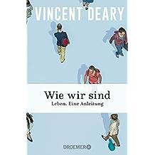 Wie wir sind: Leben. Eine Anleitung (German Edition)