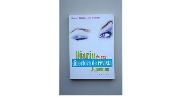 Diario de una directora de revista.... Femenina / Sarah Glasttestein Franco: Amazon.es: Sarah GLATTSTEIN FRANCO: Libros
