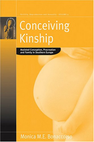 Conceiving Kinship: Assisted Conception, Procreation and Family in Southern Europe (Fertility, Reproduction and Sexualit