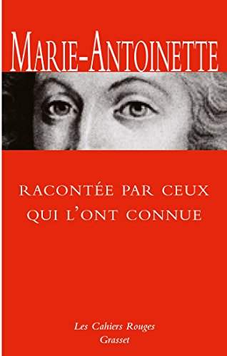 Marie-Antoinette racontée par ceux qui l'ont connue