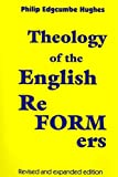 Theology of the English Reformers, Revised and Expanded Edition, Philip E. Hughes, 1606087460