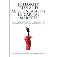 Integrity, Risk and Accountability in Capital Markets: Regulating Culture