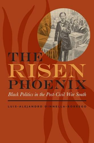 Search : The Risen Phoenix: Black Politics in the Post–Civil War South (The American South Series)