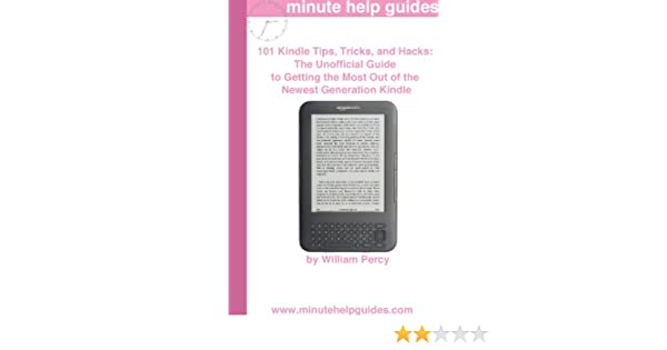 101 Kindle 3 Tips, Tricks, and Hacks: The Unofficial Guide to Getting the  Most Out of the Newest Generation Kindle See more