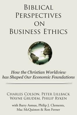 Download [(Biblical Perspectives on Business Ethics: How the Christian Worldview Has Shaped Our Economic Foundations )] [Author: Charles Colson] [Dec-2012] pdf