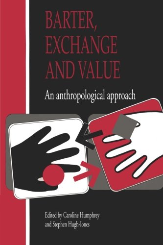 Barter, Exchange and Value: An Anthropological Approach