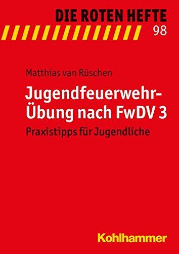 Jugendfeuerwehr-Übung nach FwDV 3: Praxistipps für Jugendliche (Die Roten Hefte, Band 98)